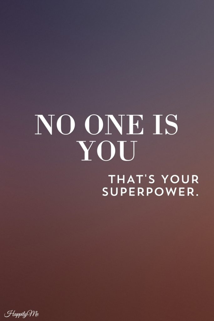 No one is you. That's your superpower.